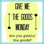GiveMeTheGoodsMondaynewbutton_zps121b9e82