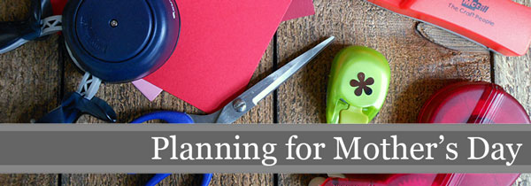 Planning for Mothers Day   Storypiece.net