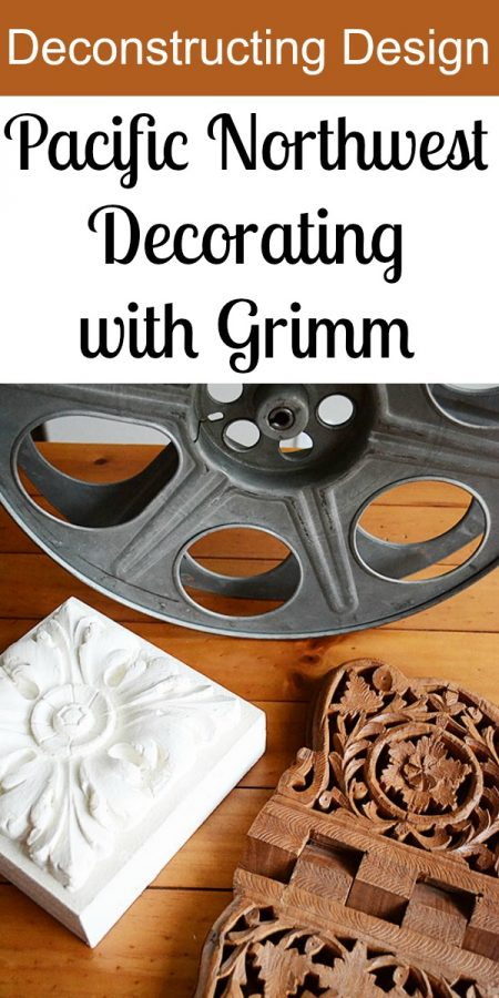Decorating in the Pacific Northwest with Grimm